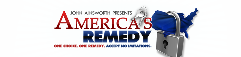 John Ainsworth Presents America's Remedy. One choice. One remedy. Accept no imitations.